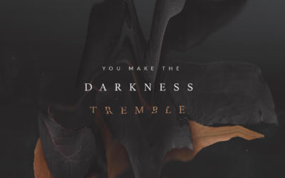 You Make The Darkness Tremble
