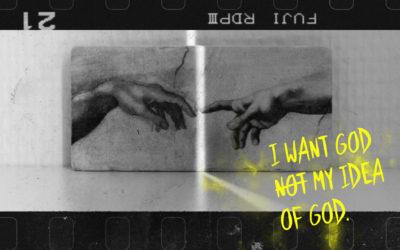 I Want God, Not My Idea Of God