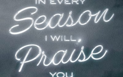 In Every Season I Will Praise You