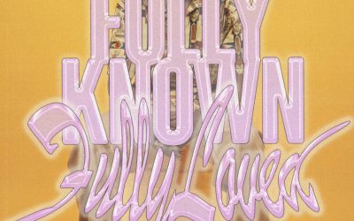 Fully Known, Fully Loved